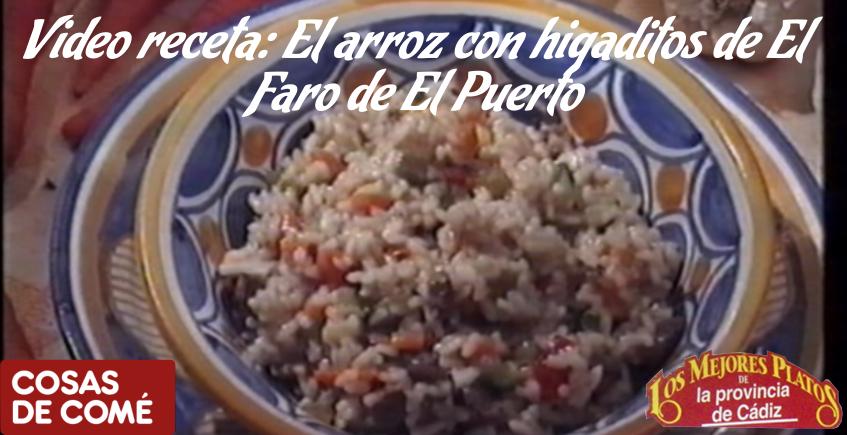 Videoreceta de Arroz con higaditos y verduras de El Faro de El Puerto